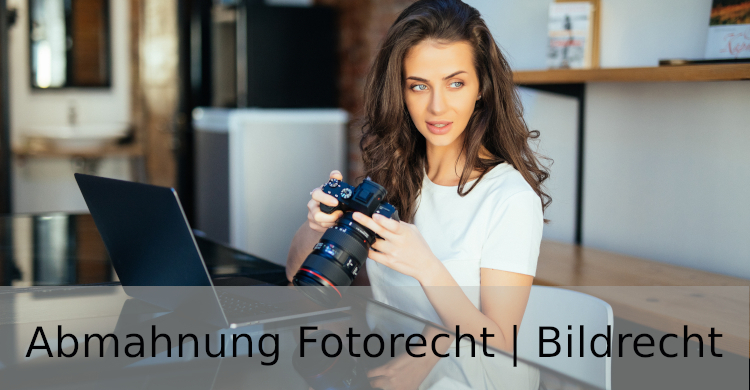 Abmahnung Fotorecht   Bildrecht Abmahnung   Urheberrechtsverletzung durch Verletzung von Bildrechten