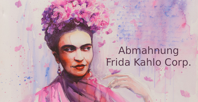 Abmahnung Frida Kahlo Corp. | Frida Kahlo Corp. Abmahnung