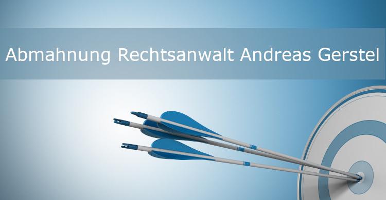 Abmahnung Rechtsanwalt Andreas Gerstel | Was tun bei Abmahnung von Rechtsanwalt Gerstel?