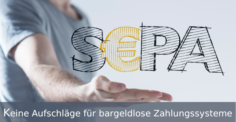 Keine Aufschläge für bargeldlose Zahlungssysteme | Keine extra Gebühren für SEPA und Kreditkarten im Onlinehandel